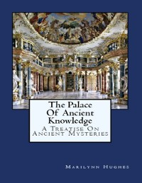 Cover Palace of Ancient Knowledge : A Treatise on Ancient Mysteries