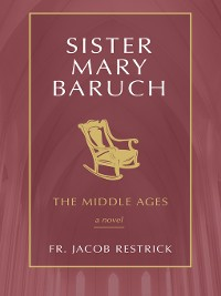 Cover The Middle Years: Sister Mary Baruch Series, Book 2