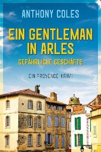 Cover Ein Gentleman in Arles – Gefährliche Geschäfte