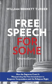 Cover Free Speech for Some: How the Supreme Court Is Weaponizing the First Amendment to Empower Corporations and the Religious Right