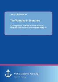 Cover Vampire in Literature: A Comparison of Bram Stoker's Dracula and Anne Rice's Interview with the Vampire