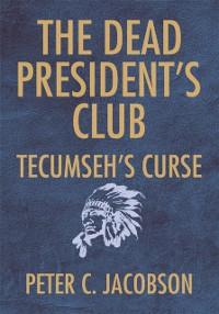 Cover Dead President's Club: Tecumseh's Curse
