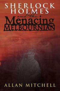 Cover Sherlock Holmes and the Menacing Melbournian