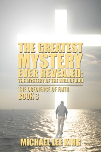 Cover Greatest Mystery Ever Revealed: the Mystery of the Will of God