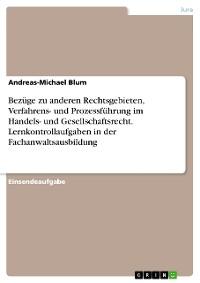 Cover Bezüge zu anderen Rechtsgebieten, Verfahrens- und Prozessführung im Handels- und Gesellschaftsrecht. Lernkontrollaufgaben in der Fachanwaltsausbildung