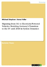 Cover Migrating from Oil- to Electricity-Powered Vehicles: Modeling Germany's Transition to the EV until 2040 in System Dynamics