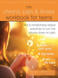 Cover The Chronic Pain and Illness Workbook for Teens