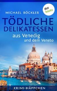 Cover Krimi-Häppchen - Band 3: Tödliche Delikatessen aus Venedig und dem Veneto