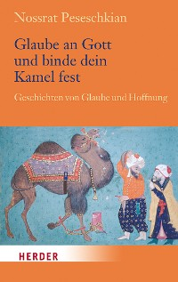 Cover Glaube an Gott und binde dein Kamel fest