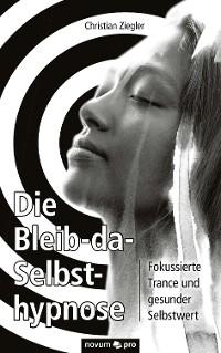 Cover Die Bleib-da-Selbsthypnose
