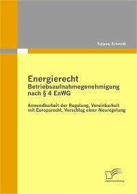 Cover Energierecht - Betriebsaufnahmegenehmigung nach § 4 EnWG: Anwendbarkeit der Regelung, Vereinbarkeit mit Europarecht, Vorschlag einer Neuregelung