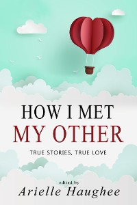Cover How I Met My Other, True Stories, True Love