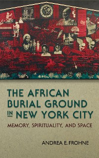 Cover The African Burial Ground in New York City