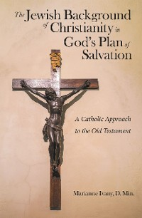 Cover The Jewish Background of Christianity in God's Plan of Salvation