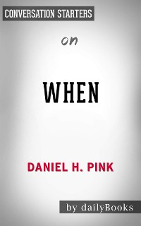 Cover When: The Scientific Secrets of Perfect Timing by Daniel H. Pink | Conversation Starters