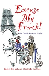 Cover Excuse My French: Fluent Fran ais without the faux pas
