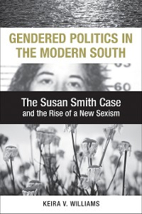 Cover Gendered Politics in the Modern South