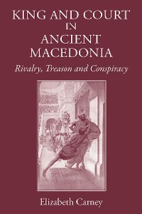 Cover King and Court in Ancient Macedonia