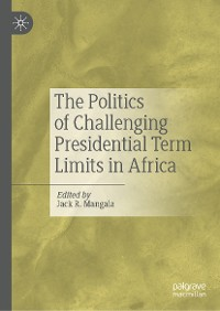 Cover The Politics of Challenging Presidential Term Limits in Africa
