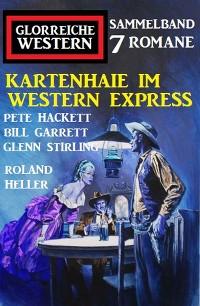 Cover Kartenhaie im Western Express: Sammelband Glorreiche Western 7 Romane