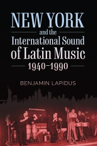 Cover New York and the International Sound of Latin Music, 1940-1990