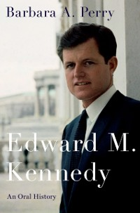 Cover Edward M. Kennedy: An Oral History