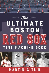 Cover The Ultimate Boston Red Sox Time Machine Book