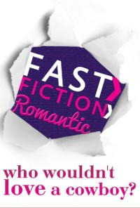 Cover Who Wouldn't Love a Cowboy? (Fast Fiction)