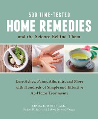 Cover 500 Time-Tested Home Remedies and the Science Behind Them