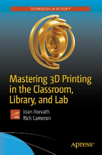 Cover Mastering 3D Printing in the Classroom, Library, and Lab