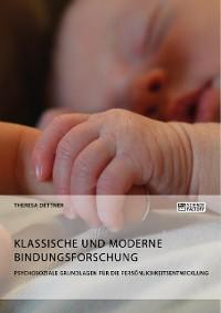 Cover Klassische und moderne Bindungsforschung. Psychosoziale Grundlagen für die Persönlichkeitsentwicklung