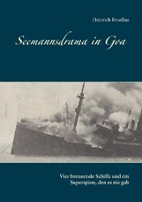 Cover Seemannsdrama in Goa - Vier brennende Schiffe und ein Superspion, den es nie gab
