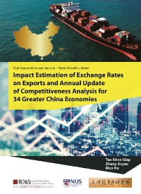 Cover Impact Estimation Of Exchange Rates On Exports And Annual Update Of Competitiveness Analysis For 34 Greater China Economies