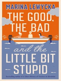 Cover The Good, the Bad and the Little Bit Stupid