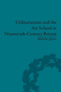 Cover Utilitarianism and the Art School in Nineteenth-Century Britain