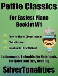 Cover Petite Classics Booklet W1 - For Beginner and Novice Pianists Adew for Master Oliver Cromwell Clair De Lune Sonatina Number 1 First Mvt Anh5  Letter Names Embedded In Noteheads for Quick and Easy Reading