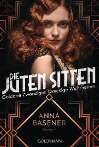 Cover Die juten Sitten - Goldene Zwanziger. Dreckige Wahrheiten