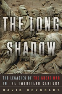 Cover The Long Shadow: The Legacies of the Great War in the Twentieth Century