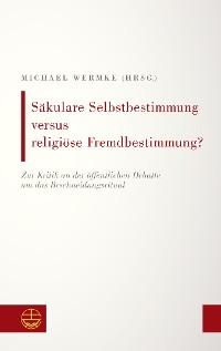 Cover Säkulare Selbstbestimmung versus religiöse Fremdbestimmung?