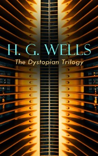 Cover H. G. WELLS - The Dystopian Trilogy