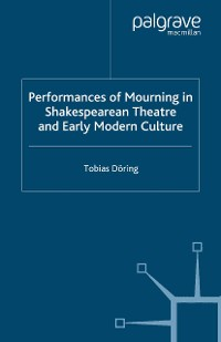 Cover Performances of Mourning in Shakespearean Theatre and Early Modern Culture