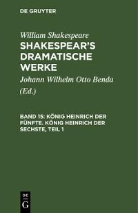 Cover König Heinrich der Fünfte. König Heinrich der Sechste, Teil 1