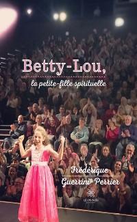 Cover Betty-Lou, la petite-fille spirituelle