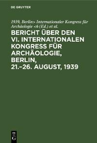 Cover Bericht über den VI. Internationalen Kongress für Archäologie, Berlin, 21.–26. August, 1939
