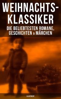 Cover Weihnachts-Klassiker: Die beliebtesten Romane, Geschichten & Märchen (Illustriert)