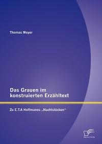 """Cover Das Grauen im konstruierten Erzähltext: Zu E.T.A Hoffmanns """"Nachtstücken"""""""