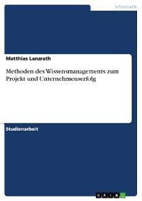 Cover Methoden des Wissensmanagements zum Projekt und Unternehmenserfolg