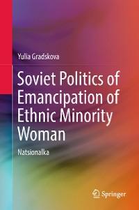 Cover Soviet Politics of Emancipation of Ethnic Minority Woman