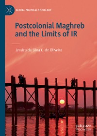 Cover Postcolonial Maghreb and the Limits of IR