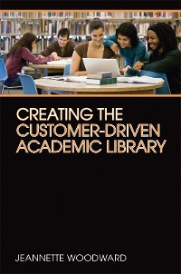 Cover Creating the Customer-Driven Academic Library